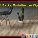 Derzli Parke Modelleri ve M² Fiyatlarını İnceledik !..